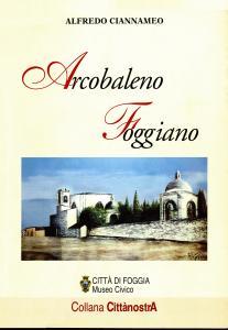 Alfredo Ciannameo - Arcobaleno foggiano